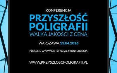 Zaproszenie na konferencję Przyszłość Poligrafii: Walka jakości z ceną